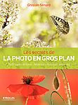 Les secrets de LA PHOTO EN GROS PLAN - Ghislain Simard
